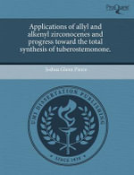 Applications of Allyl and Alkenyl Zirconocenes and Progress Toward the Total Synthesis of Tuberostemonone. : The Essential Field Guide to Serious Fun - Joshua Glenn Pierce