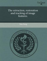 The Extraction, Restoration and Tracking of Image Features. : Theory and Applications in Computational Fluid Dyn... - Nan Jiang