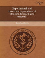 Experimental and Theoretical Explorations of Titanium Dioxide Based Materials. - Jason Lee Martin