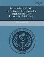 Factors That Influence Minority Faculty's Choice for Employment at the University of Arkansas. - Danielle L Wood