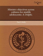 Ministry Objectives Across Cultures for Middle Adolescents : A Delphi. - Paul G Kelly