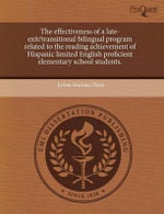 The Effectiveness of a Late-Exit/Transitional Bilingual Program Related to the Reading Achievement of Hispanic Limited English Proficient Elementary School Students. - Joann Martinez Davis