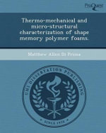 Thermo-Mechanical and Micro-Structural Characterization of Shape Memory Polymer Foams. - Matthew Allen Di Prima