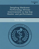 Sampling Blackness : Performing African Americanness in Hip-Hop Theater and Performance. - Nicole Hodges