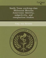 South Texas Working-Class Millennial Mexican Americans : Identity, Subjectivity, and Composition Studies. - Jody Ann Briones