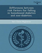 Differences Between Risk Factors for Falling in Homebound Diabetics and Non-Diabetics. - Sara James Migliarese