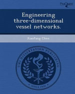 Engineering Three-Dimensional Vessel Networks. - Xiaofang Chen