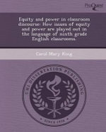 Equity and Power in Classroom Discourse : How Issues of Equity and Power Are Played Out in the Language of Ninth Grade English Classrooms. - Carol Mary King