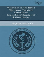 Watchmen in the Night : The House Judiciary Committee's Impeachment Inquiry of Richard Nixon. - Merideth A Addicott