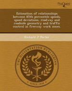 Estimation of Relationships Between 85th Percentile Speeds, Speed Deviations, Roadway and Roadside Geometry and Traffic Control in Freeway Work Zones. : A Novel of Love, Faith and the Origins of the Univ... - Richard J Porter