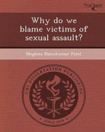 Why Do We Blame Victims of Sexual Assault? - Meghna Nalinkumar Patel