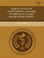 Support Services for Student-Athletes : Assessing the Differences in Usage Among Student-Athletes. - Julie A Powell