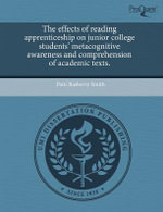 The Effects of Reading Apprenticeship on Junior College Students' Metacognitive Awareness and Comprehension of Academic Texts. - Patti Rasberry Smith