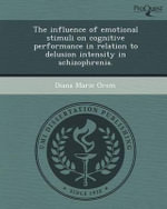 The Influence of Emotional Stimuli on Cognitive Performance in Relation to Delusion Intensity in Schizophrenia. - Diana Marie Orem