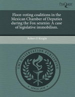 Floor-Voting Coalitions in the Mexican Chamber of Deputies During the Fox Sexenio : A Case of Legislative Immobilism. - Robert D Knight