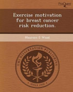 Exercise Motivation for Breast Cancer Risk Reduction. - Maureen E Wood