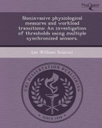 Noninvasive Physiological Measures and Workload Transitions : An Investigation of Thresholds Using Multiple Synchronized Sensors. - Lee William Sciarini