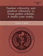 Teacher Ethnicity and Student Ethnicity in Texas Public Schools : A Multi-Year Study. - Chen-Ping Lin