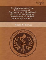 An Examination of the Effectiveness of Supplementary Educational Services on the Reading Achievement of at Risk Elementary Students. : A Theory-Based Exploration of Teachers' Emotion So... - Brian Pyong An