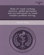 Roles of Visual Working Memory, Global Perception and Eye-Movement in Visual Complex Problem Solving. : An Investigation of Thresholds Using Multiple Sync... - Xiaohui Kong