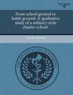From School Ground to Battle Ground : A Qualitative Study of a Military-Style Charter School. - Brooke Johnson