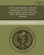 Craft Specialization and the Emergence of the Chiefly Central Place Community of He-4 (El Hatillo), Central Panama. - Adam Clayton Joseph Menzies