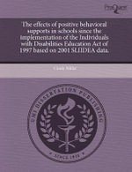 The Effects of Positive Behavioral Supports in Schools Since the Implementation of the Individuals with Disabilities Education Act of 1997 Based on 2001 Sliidea Data. - Cindy Miller