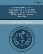 The Democratization of Peacebuilding : The Political Engagement of Peacebuilding Ngos in Democratizing Societies. - Bruce Warren Hemmer
