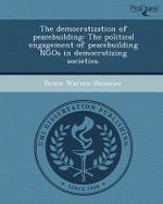 The Democratization of Peacebuilding : The Political Engagement of Peacebuilding Ngos in Democratizing Societies. - Bruce Warren Hemmer