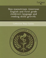 Non-Mainstream American English and First Grade Children's Language and Reading Skills Growth. - Catherine Ross Conlin