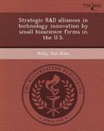 Strategic R&d Alliances in Technology Innovation by Small Bioscience Firms in the U.S. - Kelly Yun Kim