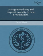 Management Theory and Corporate Morality : Is There a Relationship? . - Patricia A Ryan