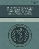 The Health of Young People in the United States, 1991--2007 : Trends in Critical National Health Objectives. - Nan Jiang