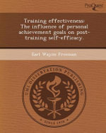 Training Effectiveness : The Influence of Personal Achievement Goals on Post-Training Self-Efficacy. - Earl Wayne Freeman