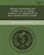 Dating Relationship and Condom Use in College Students : An Application of the Transtheoretical Model. - Malissa Ann Bailey Carr