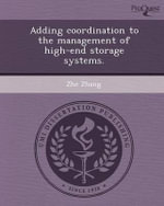 Adding Coordination to the Management of High-End Storage Systems. : Theory and Applications - Zhe Zhang