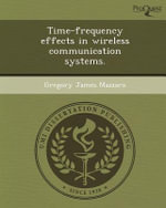 Time-Frequency Effects in Wireless Communication Systems. - Gregory James Mazzaro