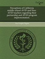 Perceptions of California Middle School Avid and Non-Avid Teachers Regarding Their Partnership and Avid Program Implementation. - Paul Gregory Pagano