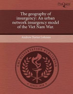 The Geography of Insurgency : An Urban Network Insurgency Model of the Viet Nam War. - Andrew Davies Lohman