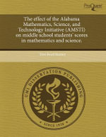 The Effect of the Alabama Mathematics, Science, and Technology Initiative (Amsti) on Middle School Students' Scores in Mathematics and Science. - Toni Boyd Ramey