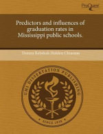 Predictors and Influences of Graduation Rates in Mississippi Public Schools. - Donna Rebekah Holden Chiasson