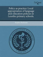 Policy as Practice : Local Appropriation of Language and Education Policies in Lesotho Primary Schools. - Stephen Backman