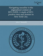 Navigating Sexuality in the Stigmatized Context of HIV/AIDS : A Study of HIV-Positive Men and Women in New York City. - Julia C Tomassilli