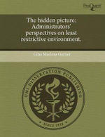 The Hidden Picture : Administrators' Perspectives on Least Restrictive Environment. - Gina Marlene Garner