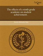 The Effects of a Ninth Grade Academy on Student Achievement . : The Role of Community in the Process of Becoming I... - Karen Michelle Pate