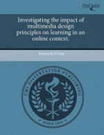 Investigating the Impact of Multimedia Design Principles on Learning in an Online Context. - Kenneth D Fox