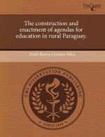 The Construction and Enactment of Agendas for Education in Rural Paraguay. - Aliah Rayna Carolan-Silva