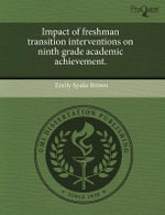 Impact of Freshman Transition Interventions on Ninth Grade Academic Achievement. - Emily Spake Brown