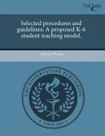 Selected Procedures and Guidelines : A Proposed K-6 Student Teaching Model. - Jessica Hoxie