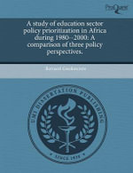A Study of Education Sector Policy Prioritization in Africa During 1980--2000 : A Comparison of Three Policy Perspectives. - Bernard Gwekwerere